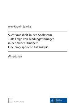 Suchtkrankheit in der Adoleszenz – als Folge von Bindungsstörungen in der frühen Kindheit von Johnke,  Ann-Kathrin