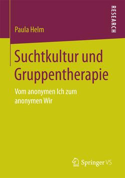 Suchtkultur und Gruppentherapie von Helm,  Paula