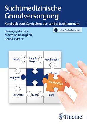 Suchtmedizinische Grundversorgung von Bastigkeit,  Matthias, Weber,  Bernd