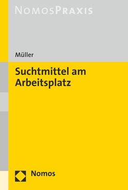 Suchtmittel am Arbeitsplatz von Müller,  Stefan
