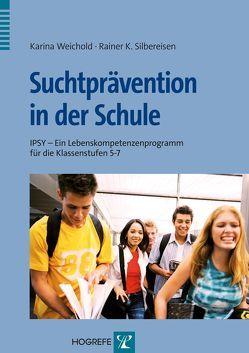 Suchtprävention in der Schule von Silbereisen,  Rainer K, Weichold,  Karina