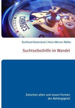 Suchtselbsthilfe im Wandel von Kastenbutt,  Burkhard, Müller,  Heinz-Werner