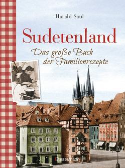 Sudetenland -Das große Buch der Familienrezepte von Saul,  Harald