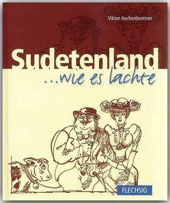 Sudetenland … wie es lachte von Aschenbrenner,  Victor