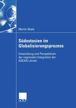 Südostasien im Globalisierungsprozess von Skala,  Martin