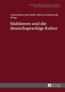 Südslawen und die deutschsprachige Kultur von Buras-Marciniak,  Anetta, Golaszewski,  Marcin