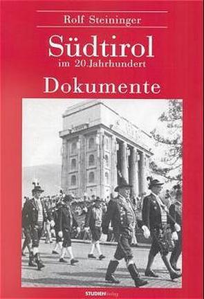 Südtirol im 20. Jahrhundert. Dokumente von Steininger,  Rolf