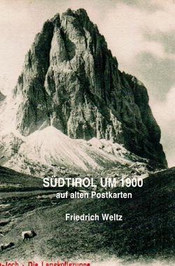 SÜDTIROL UM 1900 von Weltz,  Prof. Dr. Friedrich