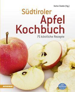 Südtiroler Apfelkochbuch von Acherer,  Andreas, Hafner,  Philip, Hintner,  Herbert, Lercher,  Martin, Raich,  Othmar, Schölzhorn,  Monika, Stabler,  Stefan