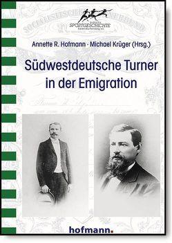 Südwestdeutsche Turner in der Emigration von Hofmann,  Annette R., Krüger,  Michael