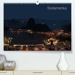 Südamerika (Premium, hochwertiger DIN A2 Wandkalender 2020, Kunstdruck in Hochglanz) von Ange