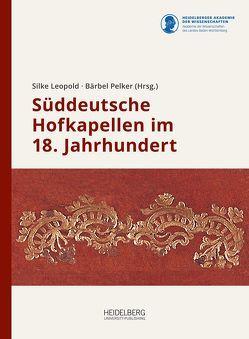 Süddeutsche Hofkapellen im 18. Jahrhundert von Leopold,  Silke, Pelker,  Bärbel