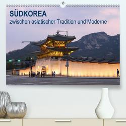 SÜDKOREA zwischen asiatischer Tradition und Moderne (Premium, hochwertiger DIN A2 Wandkalender 2020, Kunstdruck in Hochglanz) von Geschke,  Sabine