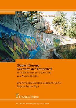 (Südost-)Europa. Narrative der Bewegtheit von Kowollik,  Eva, Lehmann-Carli,  Gabriela, Petzer,  Tatjana