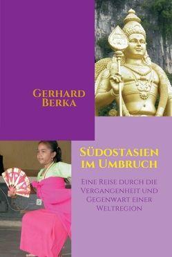 Südostasien im Umbruch von Berka,  Gerhard