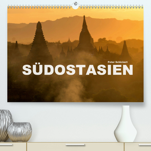 Südostasien (Premium, hochwertiger DIN A2 Wandkalender 2021, Kunstdruck in Hochglanz) von Schickert,  Peter