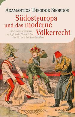 Südosteuropa und das moderne Völkerrecht von Skordos,  Adamantios Theodor