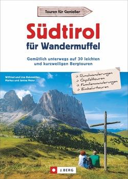 Südtirol für Wandermuffel von Bahnmüller,  Wilfried und Lisa, Meier,  Markus