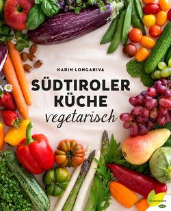 Südtiroler Küche vegetarisch von Longariva,  Karin