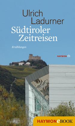 Südtiroler Zeitreisen von Ladurner,  Ulrich