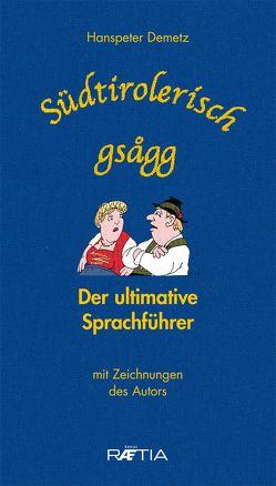 Südtirolerisch gsagg von Demetz,  Hanspeter