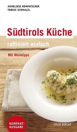 Südtirols Küche – raffiniert einfach von Kompatscher,  Anneliese, Schmalzl,  Tobias