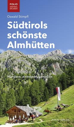 Südtirols schönste Almhütten von Stimpfl,  Oswald