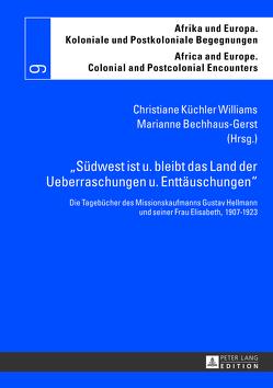 «Südwest ist u. bleibt das Land der Ueberraschungen u. Enttäuschungen» von Bechhaus-Gerst,  Marianne, Küchler Williams,  Christiane