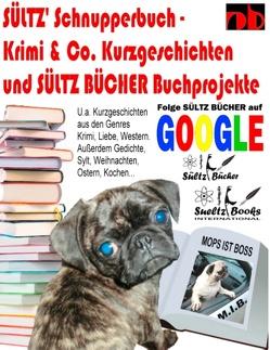 Sültz' Schnupperbuch – Krimi & Co. Kurzgeschichten und Sültz Bücher Buchprojekte von Sültz,  Renate, Sültz,  Uwe H.