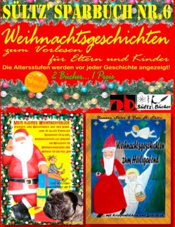 Sültz' Sparbuch Nr.6 – Weihnachten – Weihnachtsgeschichten für Eltern und Kinder zum Vorlesen von Sültz,  Renate, Sültz,  Uwe H.