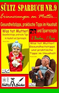 Sültz' Sparbuch Nr.9 – Erinnerungen an Mutter… Gesundheitstipps und praktische Tipps im Haushalt von Sültz,  Renate