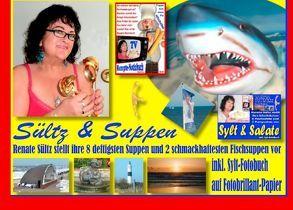 Sültz & Suppen – Renate Sültz stellt ihre deftigsten Suppen und schmackhaftesten Fischsuppen vor – inkl. Sylt-Bildband von Sültz,  Renate