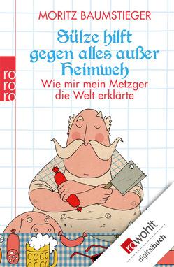 Sülze hilft gegen alles außer Heimweh von Baumstieger,  Moritz
