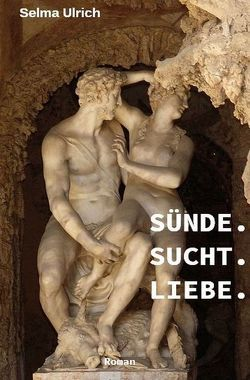 Sünde. Sucht. Liebe. von Ulrich,  Selma