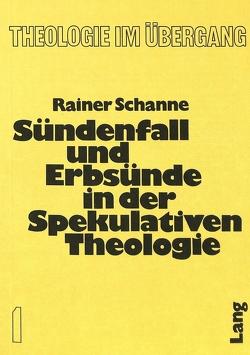 Sündenfall und Erbsünde in der spekulativen Theologie von Schanne,  Rainer