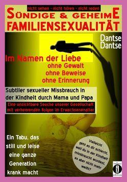 SÜNDIGE & GEHEIME FAMILIENSEXUALITÄT – Im Namen der Liebe: ohne Gewalt, ohne Beweise, ohne Erinnerung von Dantse,  Dantse