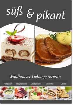 süß & pikant Waidhauser Lieblingsrezepte von Kirzinger,  Margit, Kreuzer,  Gertie, Leipold,  Angelika, Stahl,  Vera