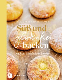 Süß und glutenfrei backen von Blohm,  Maria, Frej,  Jessica