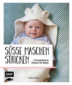 Süße Maschen stricken – 15 Pucksäcke und Decken für Babys von Ludwig,  Frauke