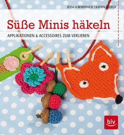 Süße Minis häkeln von Bewernick,  Jessica, Bloeck,  Katrin