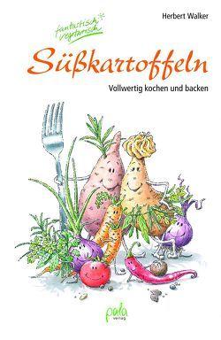 Süßkartoffeln – fantastisch vegetarisch von Walker,  Herbert
