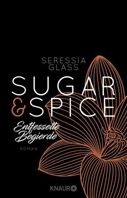 Sugar & Spice – Entfesselte Begierde von Glass,  Seressia, Hölsken,  Nicole, Sipeer,  Christiane