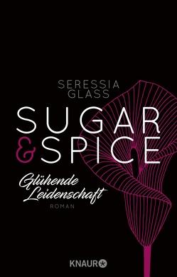 Sugar & Spice – Glühende Leidenschaft von Glass,  Seressia, Hölsken,  Nicole