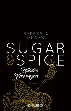 Sugar & Spice – Wildes Verlangen von Glass,  Seressia, Sipeer,  Christiane