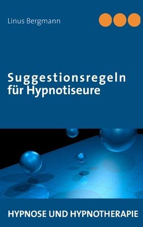 Suggestionsregeln für Hypnotiseure von Bergmann,  Linus