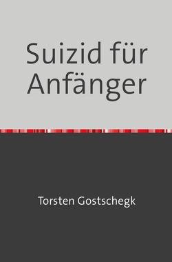 Suizid für Anfänger von Gostschegk,  Torsten