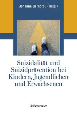 Suizidalität und Suizidprävention bei Kindern, Jugendlichen und Erwachsenen von Gerngroß,  Johanna