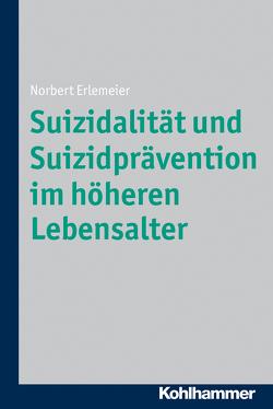 Suizidalität und Suizidprävention im höheren Lebensalter von Erlemeier,  Norbert
