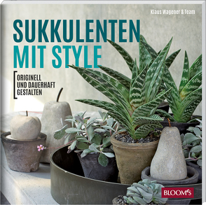 Sukkulenten mit Style von Team BLOOM's, Wagener,  Klaus