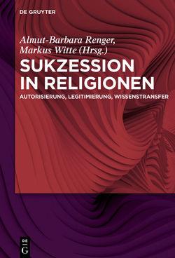 Sukzession in Religionen von Renger,  Almut-Barbara, Witte,  Markus
